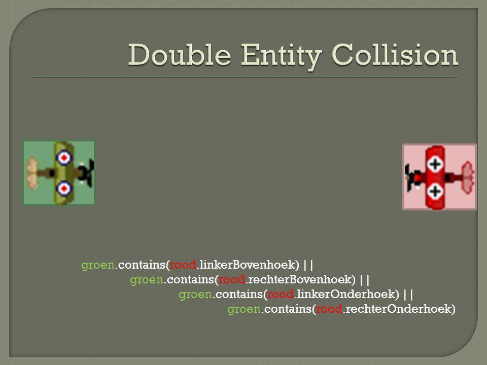 groen.contains(rood.linkerBovenhoek) || groen.contains(rood.rechterBovenhoek) || groen.contains(rood.linkerOnderhoek) || groen.contains(rood.rechterOnderhoek)