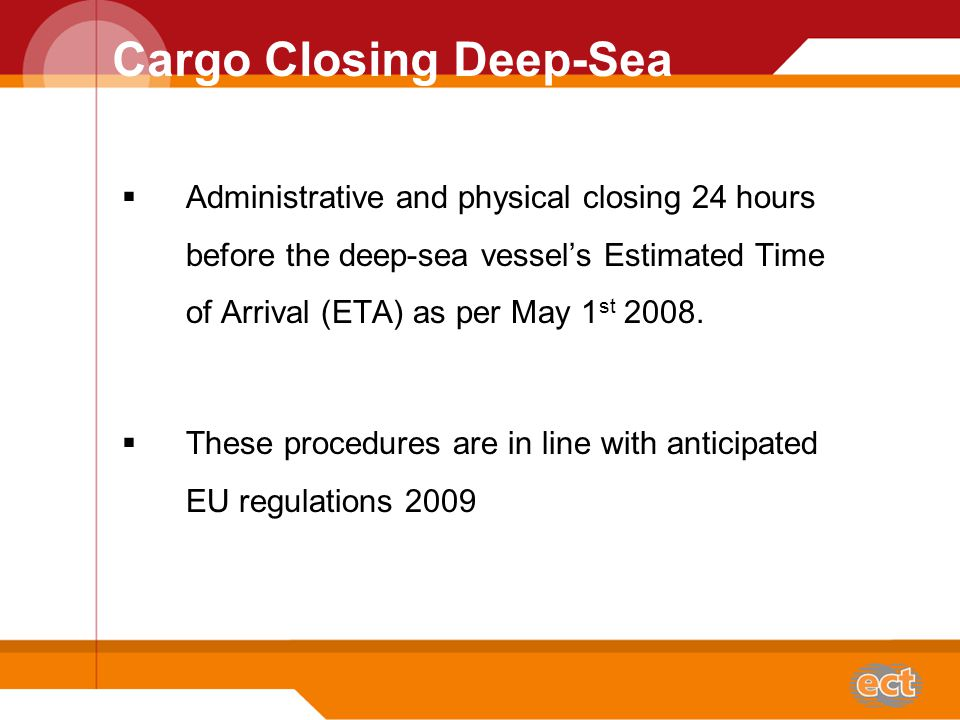 Cargo Opening Deep-Sea  As from the 1 st of May, ECT only accepts delivered containers for Deepsea vessels arriving within 8 days.