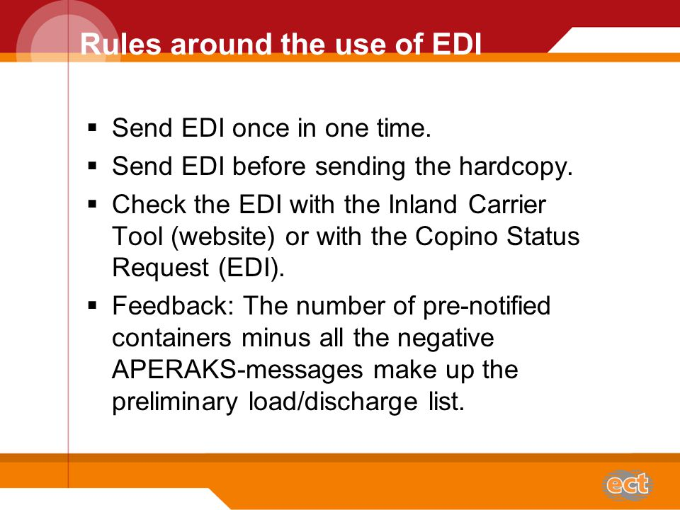 Use of EDI at ECT Inland Carriers have the possibility to send EDI through:  Portinfolink  EDIFACT  ECT webconverter