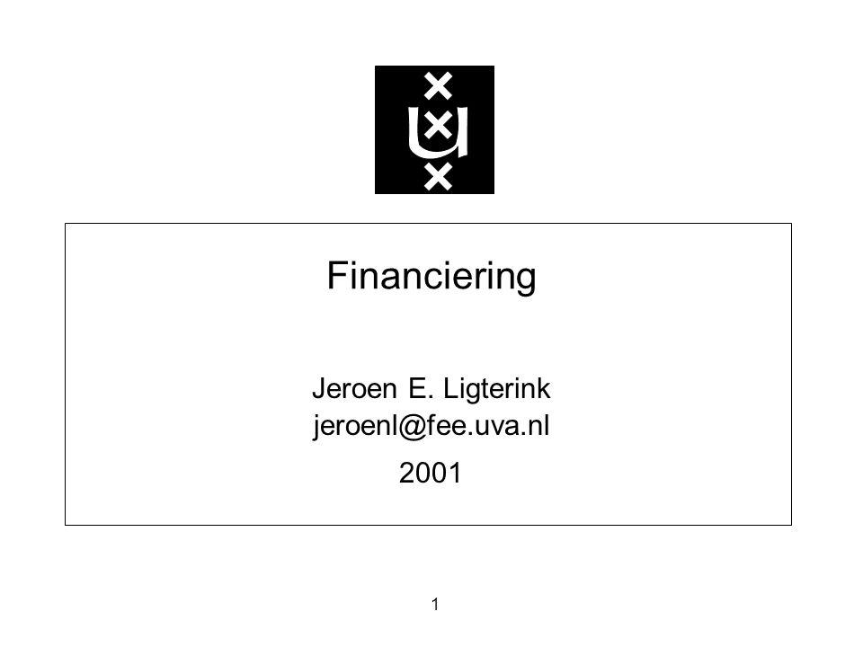 1 Financiering Jeroen E. Ligterink jeroenl@fee.uva.nl 2001