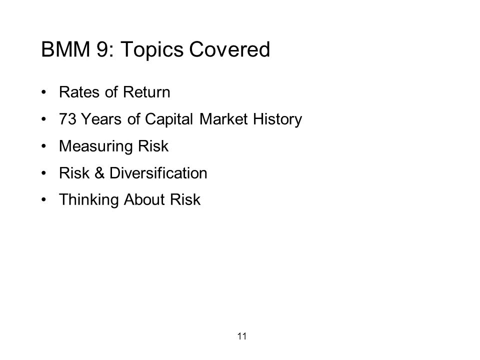 11 BMM 9: Topics Covered Rates of Return 73 Years of Capital Market History Measuring Risk Risk & Diversification Thinking About Risk