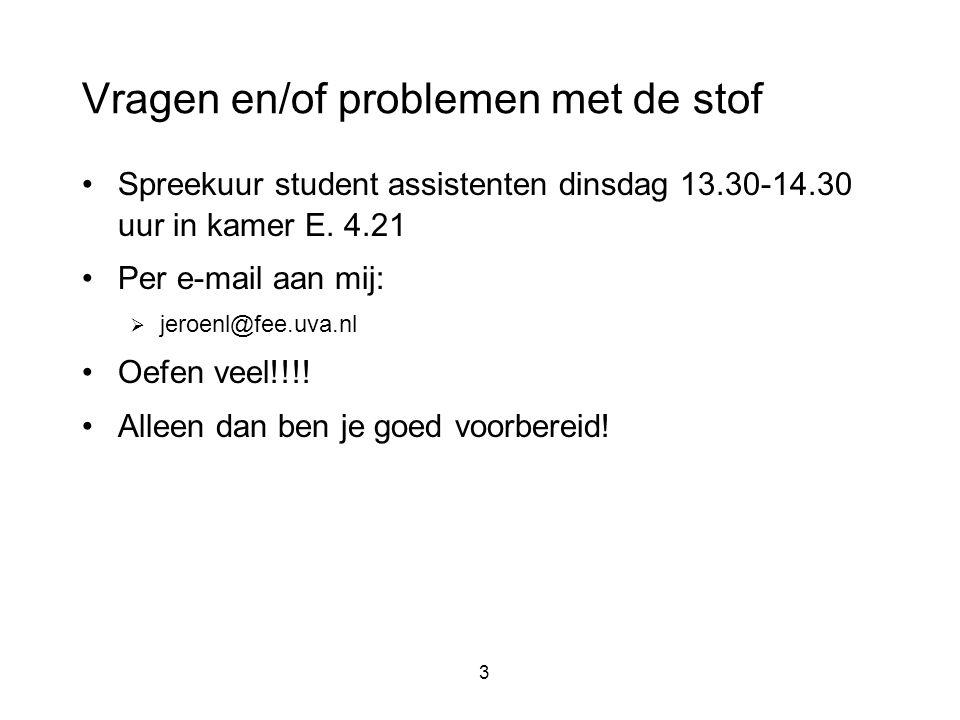 3 Vragen en/of problemen met de stof Spreekuur student assistenten dinsdag 13.30-14.30 uur in kamer E.