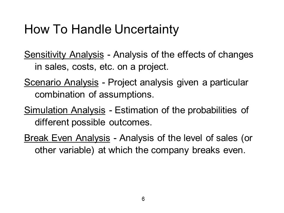 6 How To Handle Uncertainty Sensitivity Analysis - Analysis of the effects of changes in sales, costs, etc.