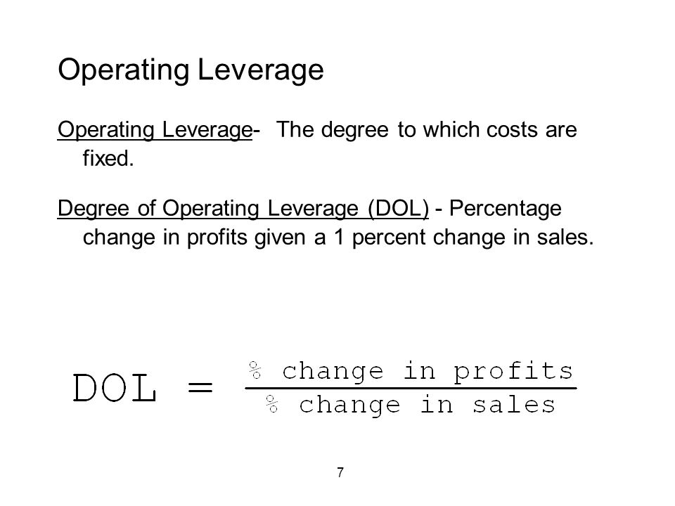 7 Operating Leverage Operating Leverage- The degree to which costs are fixed.
