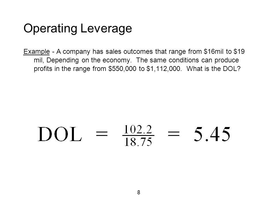 8 Operating Leverage Example - A company has sales outcomes that range from $16mil to $19 mil, Depending on the economy. The same conditions can produ