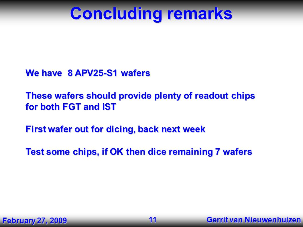 Concluding remarks Gerrit van Nieuwenhuizen 11 We have 8 APV25-S1 wafers These wafers should provide plenty of readout chips for both FGT and IST Firs