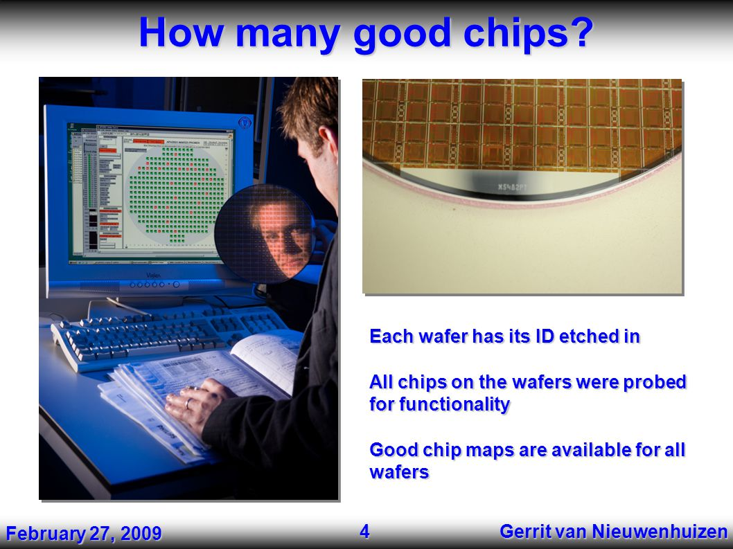 How many good chips? Gerrit van Nieuwenhuizen 4 Each wafer has its ID etched in All chips on the wafers were probed for functionality Good chip maps a
