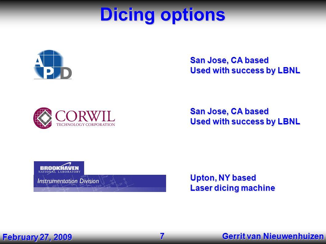 Dicing options Gerrit van Nieuwenhuizen 7 San Jose, CA based Used with success by LBNL San Jose, CA based Used with success by LBNL Upton, NY based Laser dicing machine February 27, 2009