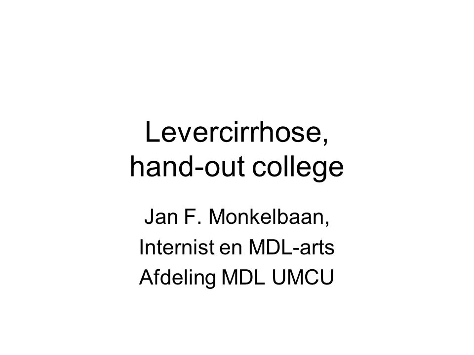 Levercirrhose, hand-out college Jan F. Monkelbaan, Internist en MDL-arts Afdeling MDL UMCU