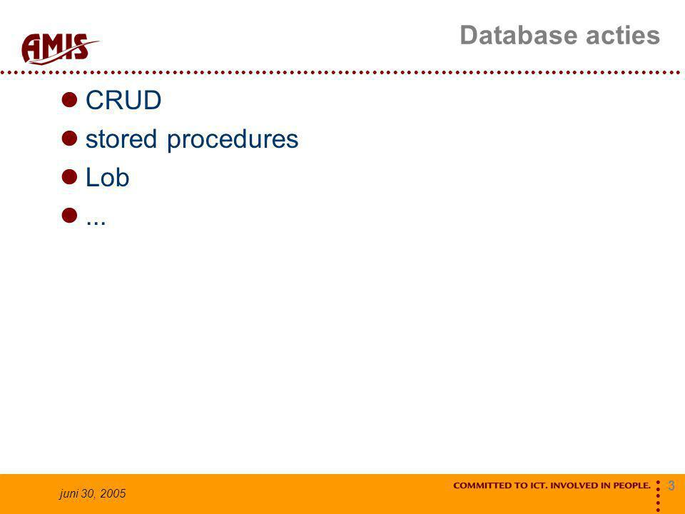 3 juni 30, 2005 Database acties CRUD stored procedures Lob...