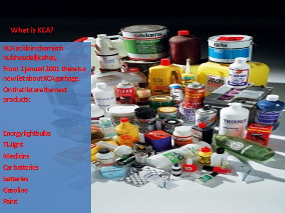 What is KCA. KCA is :klein chemisch huishoudelijk afval,.