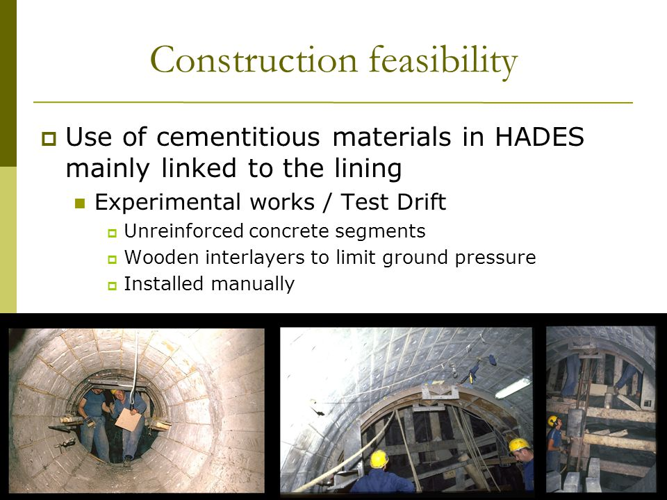 13 th Exchange Meeting 29 January, 2009 WBa/24 Construction feasibility  Use of cementitious materials in HADES mainly linked to the lining Experimental works / Test Drift  Unreinforced concrete segments  Wooden interlayers to limit ground pressure  Installed manually