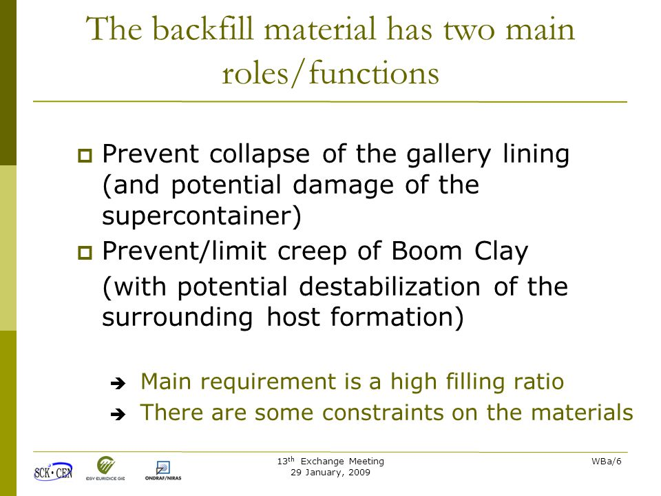 13 th Exchange Meeting 29 January, 2009 WBa/27 Construction feasibility  Evolution of the properties of the lining Higher strength Lower thickness Manual  mechanised installation Lower host rock disturbance  Limit overexcavation  Avoid additional convergence after lining installation