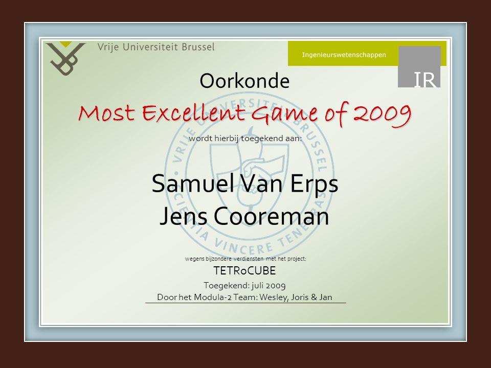 wordt hierbij toegekend aan: wegens bijzondere verdiensten met het project: TETRoCUBE Toegekend: juli 2009 Door het Modula-2 Team: Wesley, Joris & Jan