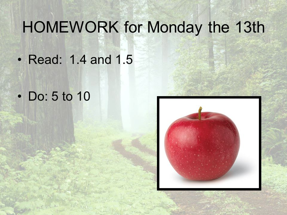 HOMEWORK for Monday the 13th Read: 1.4 and 1.5 Do: 5 to 10
