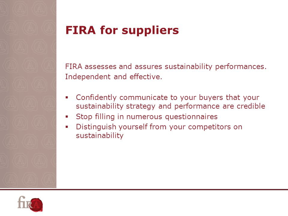 FIRA for suppliers FIRA assesses and assures sustainability performances.