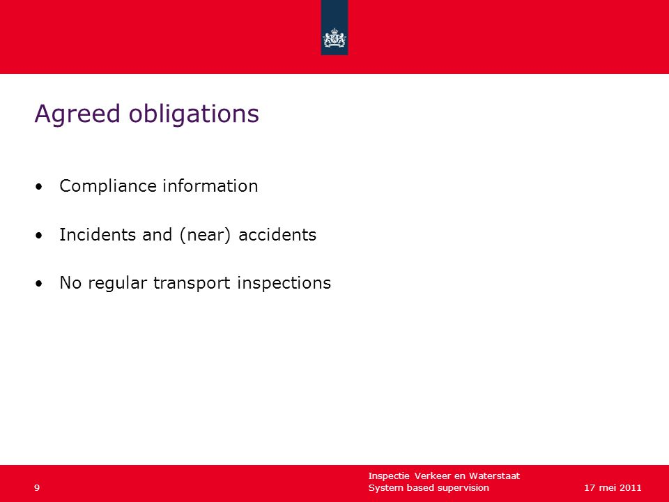 Inspectie Verkeer en Waterstaat System based supervision917 mei 2011 Agreed obligations Compliance information Incidents and (near) accidents No regular transport inspections