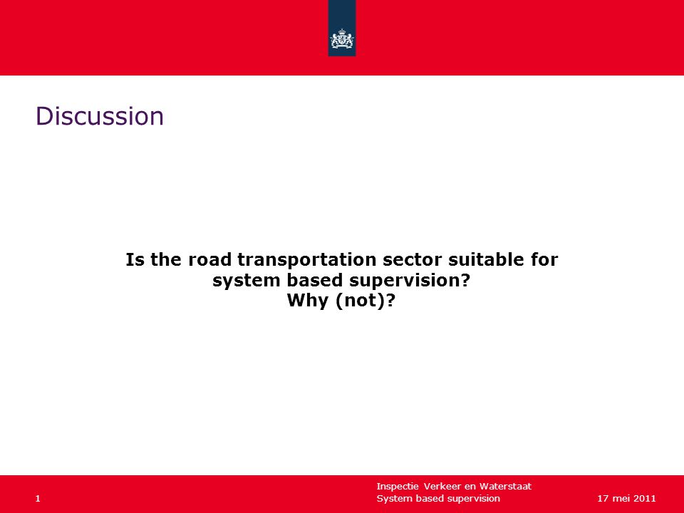 Inspectie Verkeer en Waterstaat System based supervision217 mei 2011 Discussion Does a transport operator invest in a compliance management system (especially in these times of economic crisis)?