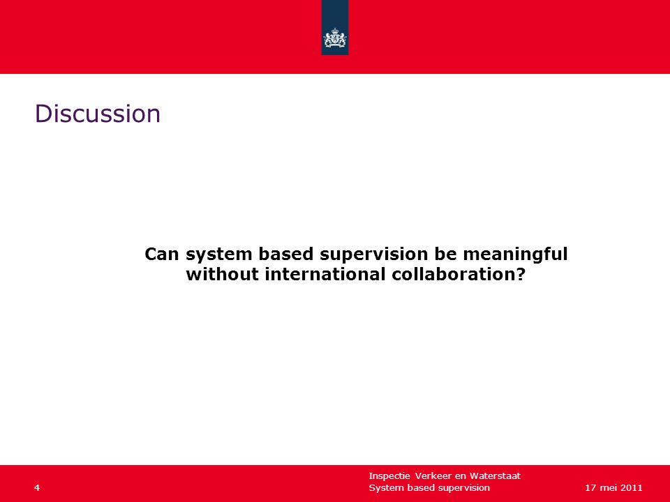 Inspectie Verkeer en Waterstaat System based supervision417 mei 2011 Discussion Can system based supervision be meaningful without international collaboration