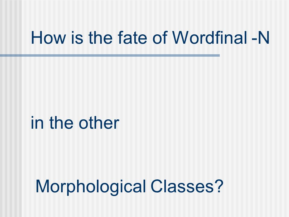 How is the fate of Wordfinal -N in the other Morphological Classes