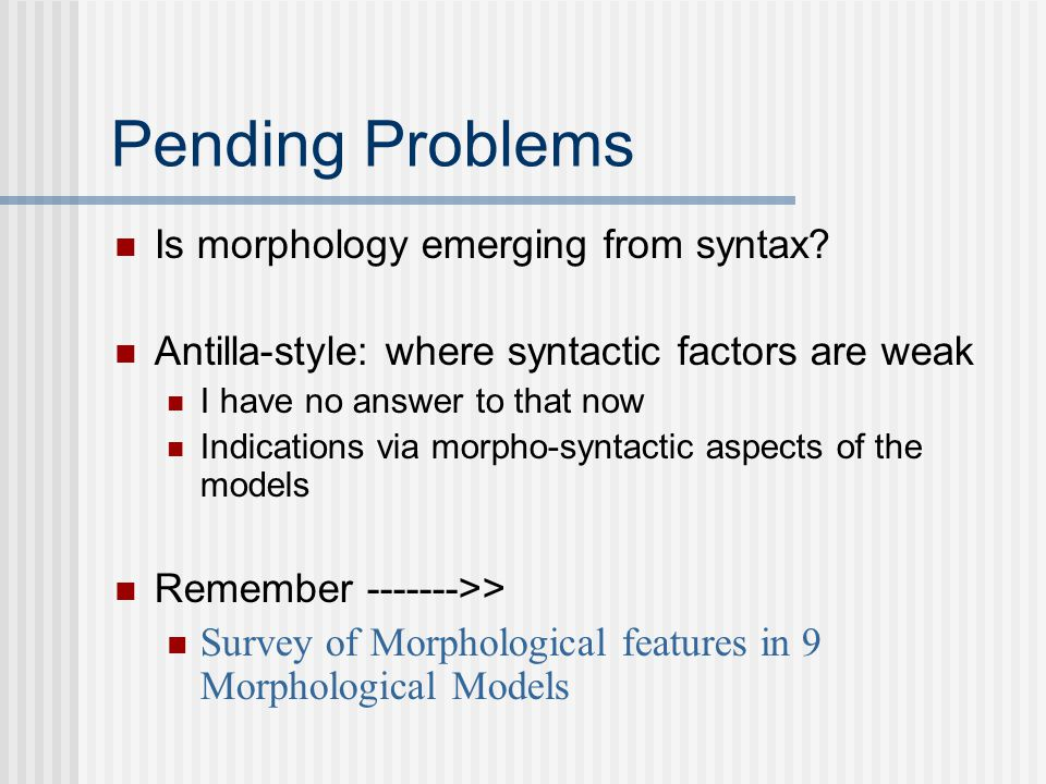 Pending Problems Is morphology emerging from syntax.