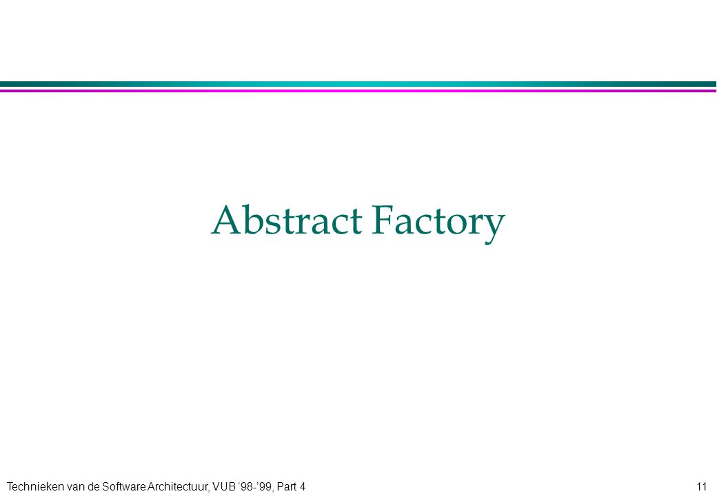 Technieken van de Software Architectuur, VUB '98-'99, Part 411 Abstract Factory