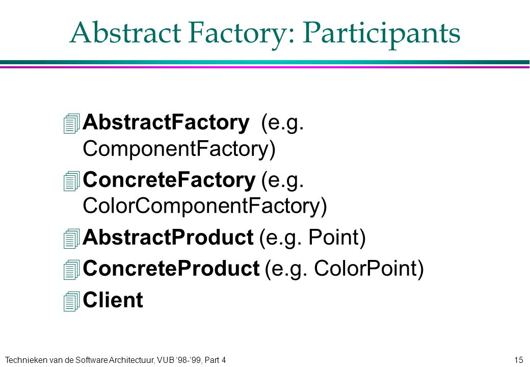 Technieken van de Software Architectuur, VUB '98-'99, Part 415 Abstract Factory: Participants 4AbstractFactory (e.g.