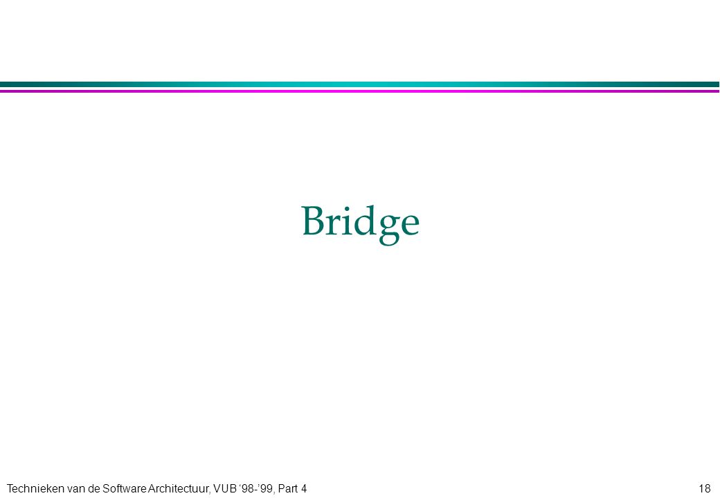 Technieken van de Software Architectuur, VUB '98-'99, Part 418 Bridge