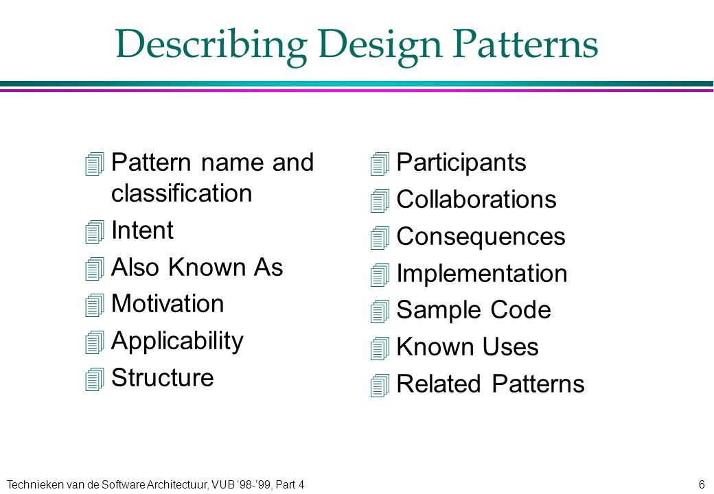 Technieken van de Software Architectuur, VUB '98-'99, Part 47 Catalogue of Design Patterns 4Purpose »Creational »Structural »Behavioural 4Scope »Class »Object