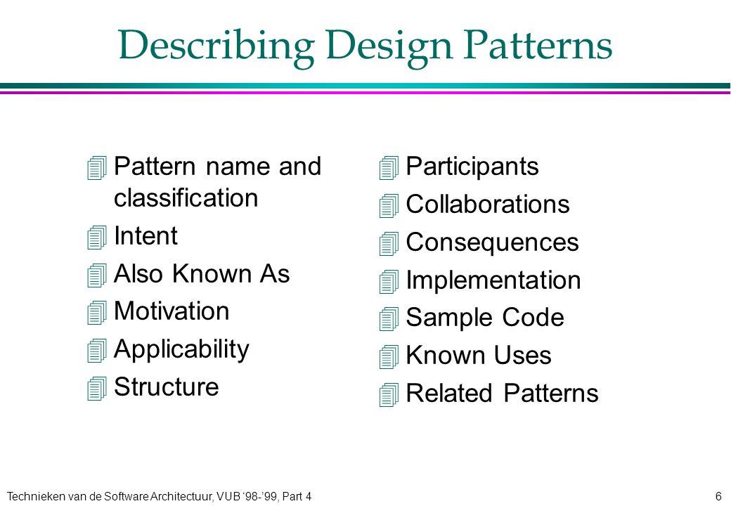 Technieken van de Software Architectuur, VUB '98-'99, Part 46 Describing Design Patterns 4Pattern name and classification 4Intent 4Also Known As 4Moti