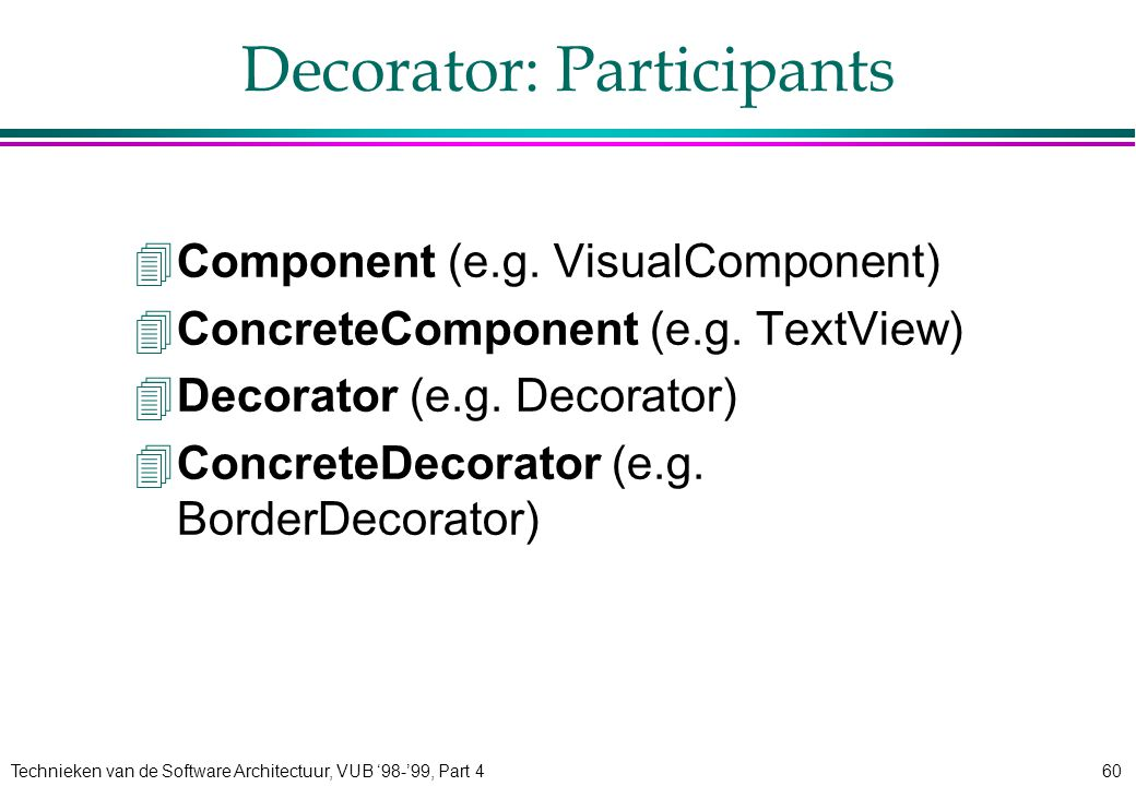 Technieken van de Software Architectuur, VUB '98-'99, Part 460 Decorator: Participants 4Component (e.g.