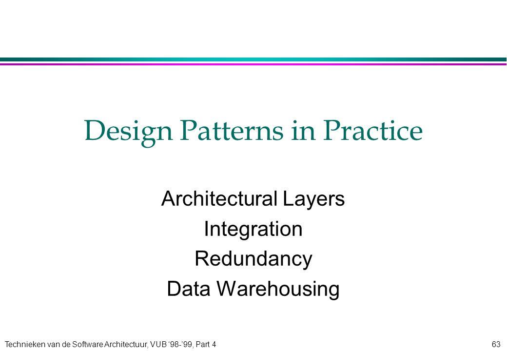 Technieken van de Software Architectuur, VUB '98-'99, Part 463 Design Patterns in Practice Architectural Layers Integration Redundancy Data Warehousin