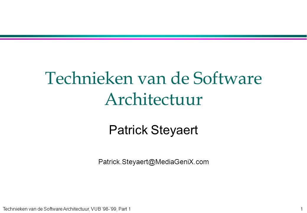 Technieken van de Software Architectuur, VUB '98-'99, Part 11 Technieken van de Software Architectuur Patrick Steyaert Patrick.Steyaert@MediaGeniX.com