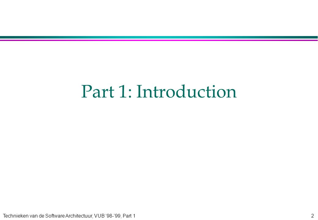 Technieken van de Software Architectuur, VUB '98-'99, Part 12 Part 1: Introduction