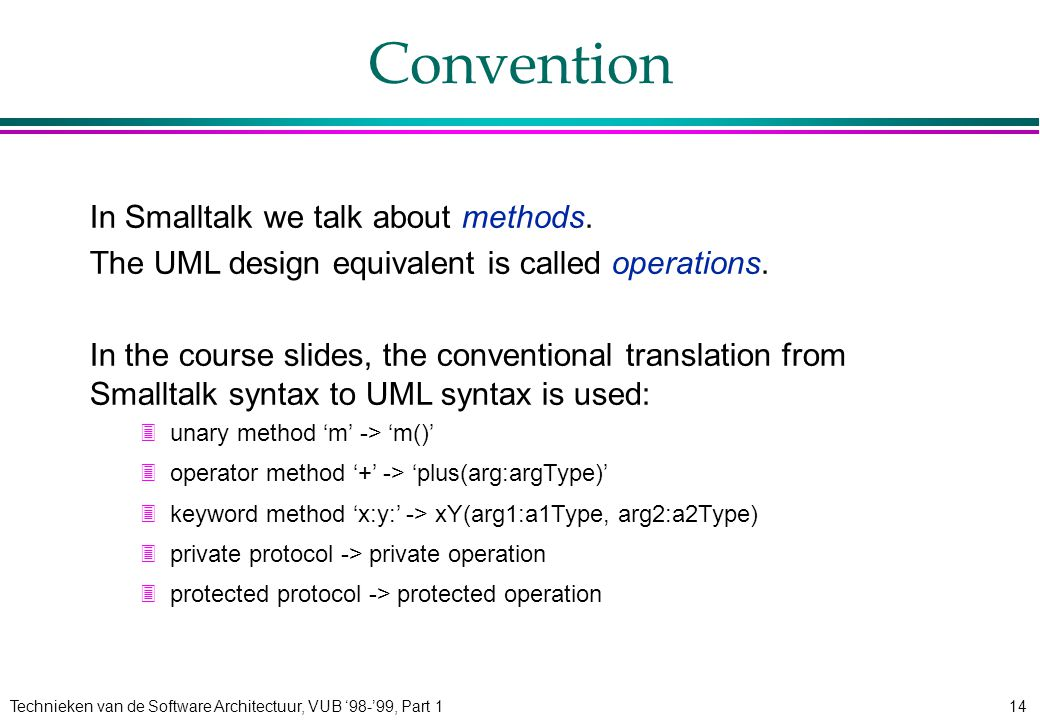 Technieken van de Software Architectuur, VUB '98-'99, Part 114 Convention In Smalltalk we talk about methods.