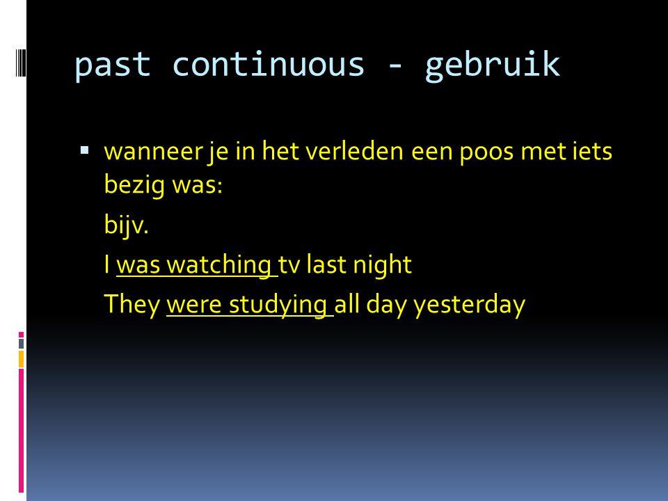 past continuous - gebruik  wanneer je in het verleden een poos met iets bezig was: bijv.