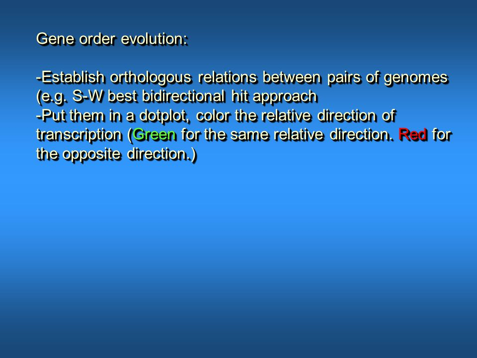 Gene order evolution: -Establish orthologous relations between pairs of genomes (e.g.