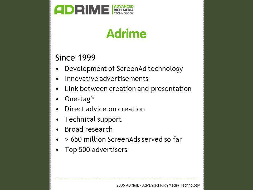 2006 ADRIME – Advanced Rich Media Technology Contact details Westermarkt 2c 1016 DK Amsterdam The Netherlands +31 20 523 76 88 +31 20 523 76 89 +31 6 28 42 7658 info@adrime.com www.adrime.com