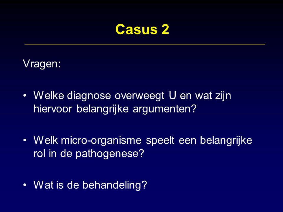 Casus 2 Vragen: Welke diagnose overweegt U en wat zijn hiervoor belangrijke argumenten.