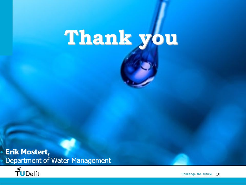 10 Challenge the future Thank you Erik Mostert, Department of Water Management
