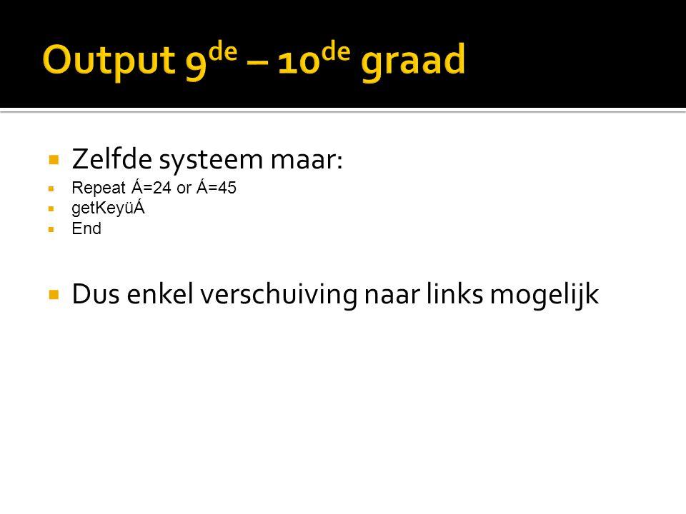 Zelfde systeem maar:  Repeat Á=24 or Á=45  getKeyüÁ  End  Dus enkel verschuiving naar links mogelijk