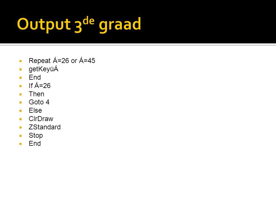  Repeat Á=26 or Á=45  getKeyüÁ  End  If Á=26  Then  Goto 4  Else  ClrDraw  ZStandard  Stop  End