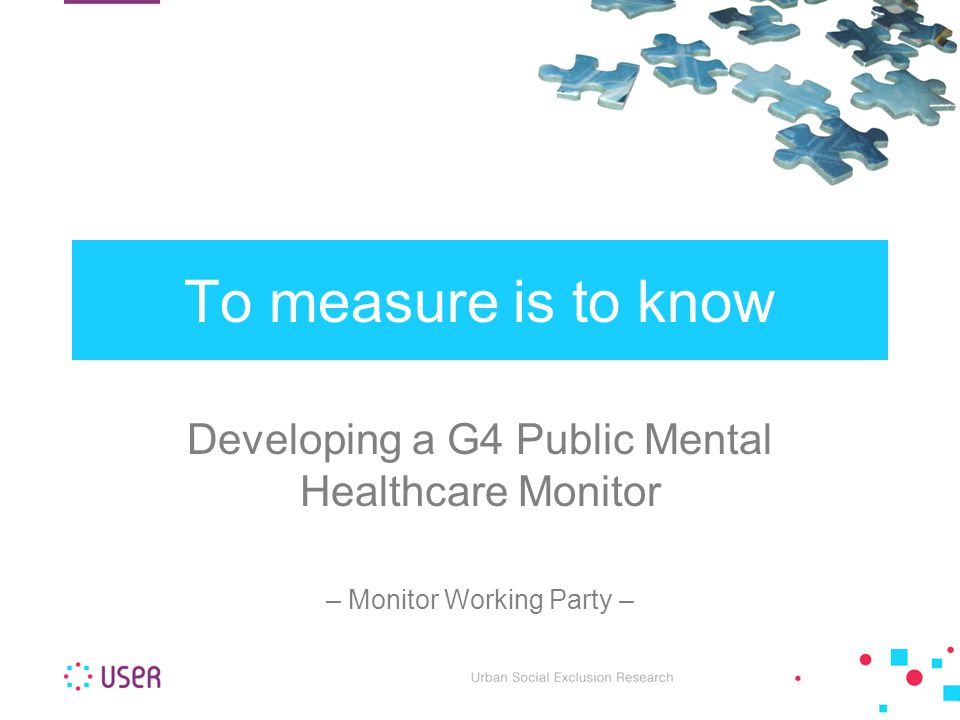 Developing a G4 Public Mental Healthcare Monitor – Monitor Working Party – To measure is to know