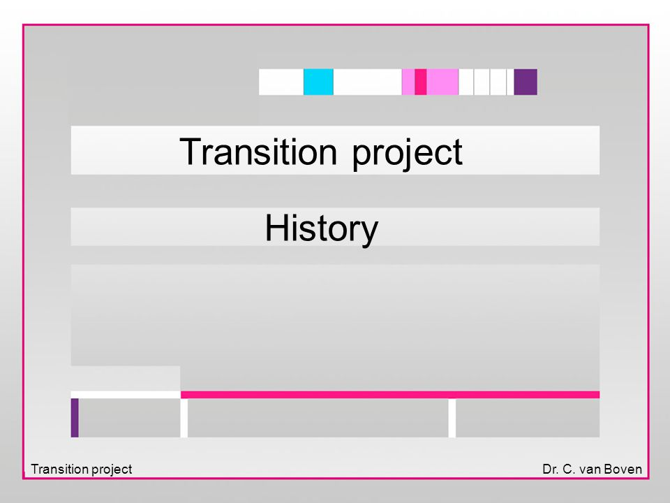 Transition projectDr. C. van Boven Transition project History