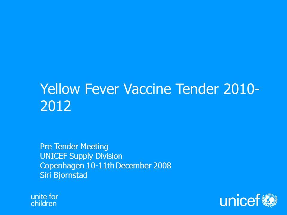 Pre Tender Meeting UNICEF Supply Division Copenhagen 10-11th December 2008 Siri Bjornstad Yellow Fever Vaccine Tender 2010- 2012