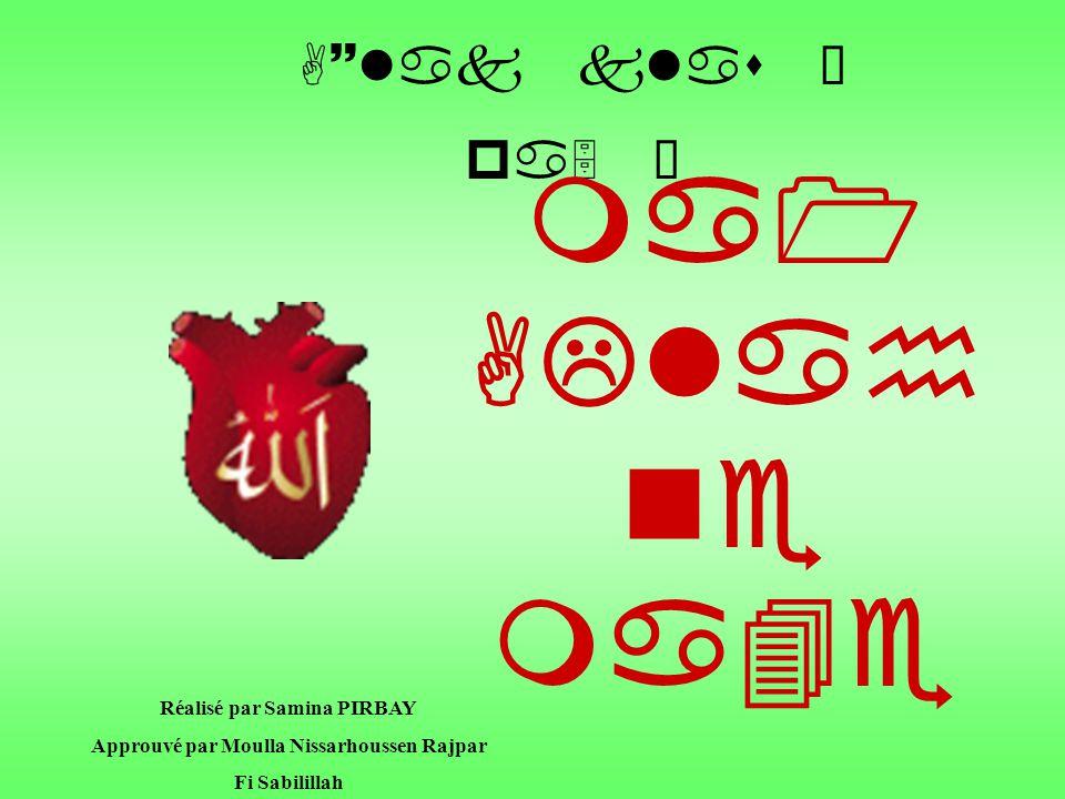 A~lak klas Ì pa5 Í ma1 ALlah ne ma4e Réalisé par Samina PIRBAY Approuvé par Moulla Nissarhoussen Rajpar Fi Sabilillah
