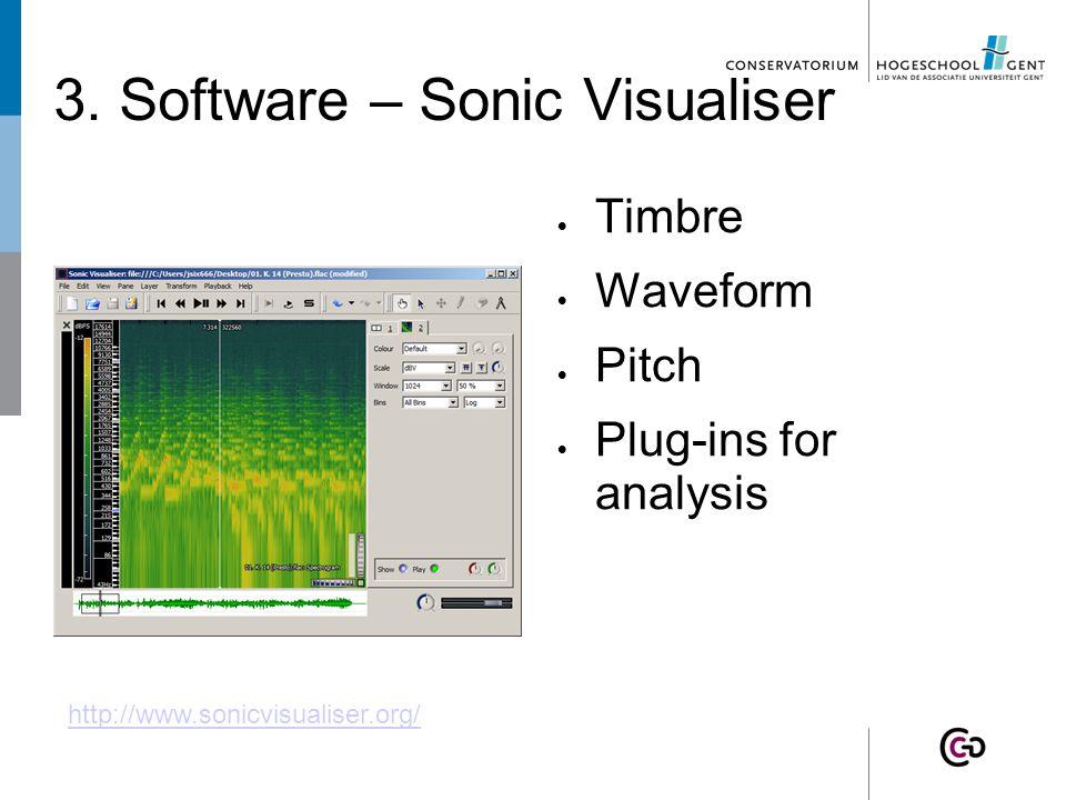 Audacity 3. Software voor muziekanalyse Tartini Beatroot Tarsos MelodicMatch OMR-Software Sonic Visualiser Humdrum Music21