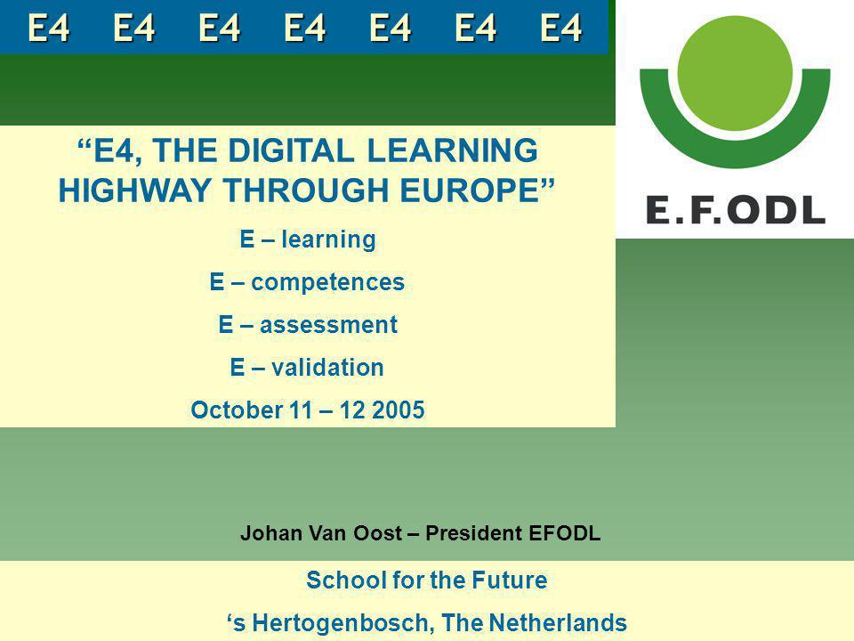 's Hertogenbosch The Netherlands E4, THE DIGITAL LEARNING HIGHWAY THROUGH EUROPE E – learning E – competences E – assessment E – validation 11 – 12 October 2005