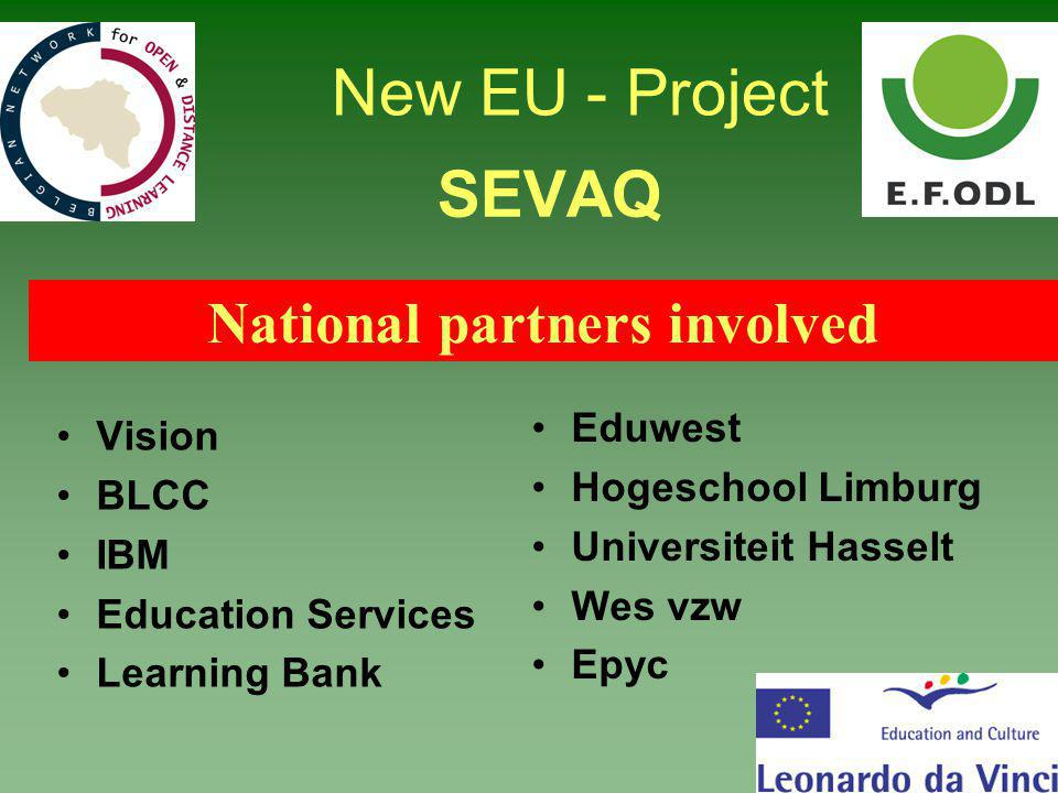 SEVAQ Vision BLCC IBM Education Services Learning Bank Eduwest Hogeschool Limburg Universiteit Hasselt Wes vzw Epyc National partners involved New EU - Project