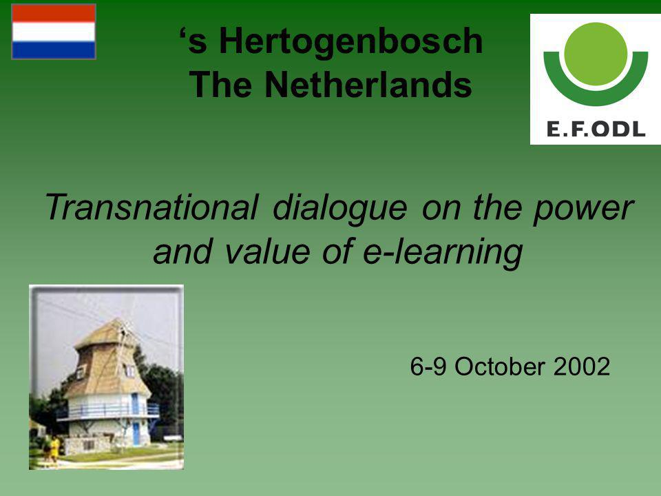 's Hertogenbosch The Netherlands Transnational dialogue on the power and value of e-learning 6-9 October 2002
